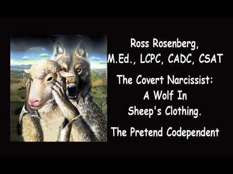 Covert Narcissists A Wolves In Sheep's Clothing. Cloaked Narcissists.  Pretend Codependents. Expert.