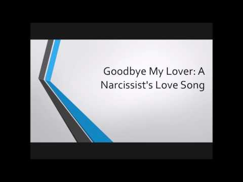 Goodbye My Lover:  A Narcissist's Love Song