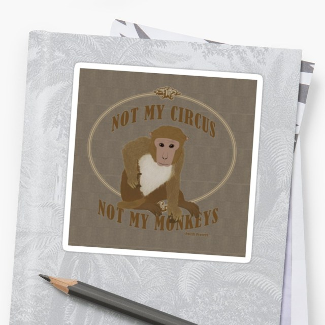 Not my Circus, Not my Monkey