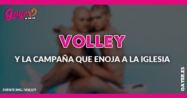 VOLLEY Y LA CAMPAÑA QUE ENOJA A LA IGLESIA