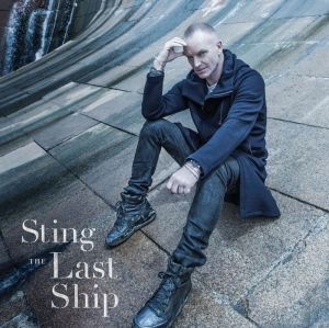 """Sting's """"The Last Ship"""" cover art."""