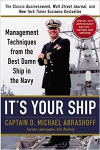 It's Your Ship: Management Techniques from the Best Damn Ship in the Navy by D. Michael Abrashoff