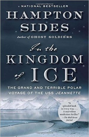Book Cover For In the Kingdom of Ice The Grand and Terrible Polar Voyage of the USS Jeannette by Hampton Sides