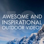 10 Awesome and Inspirational Outdoor Videos