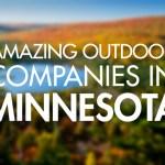 10 Amazing Outdoor Companies in Minnesota