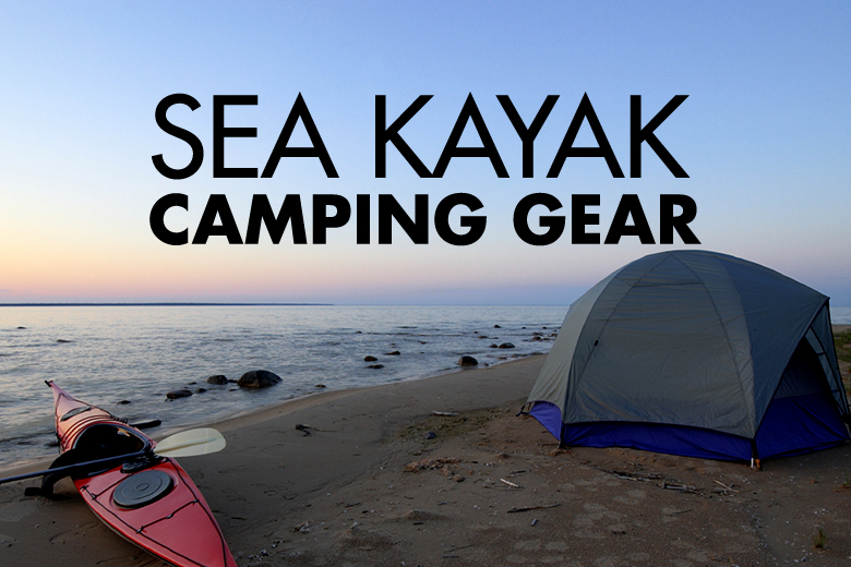 sea kayak c&ing & Gear for Camping Out of Sea Kayaks u2013 GEAROGRAPHER