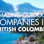 10 Amazing Outdoor Companies in British Columbia