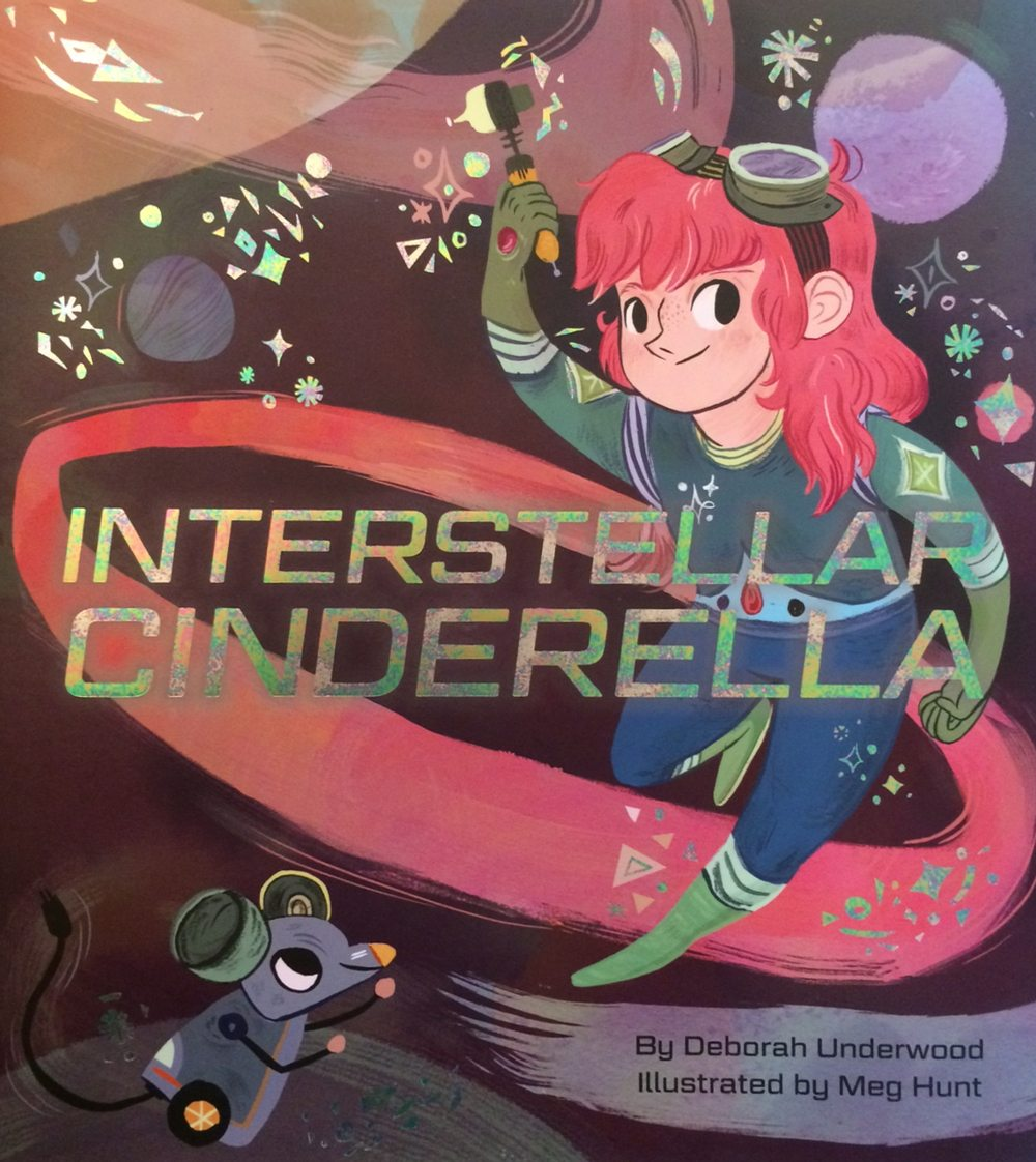 interstellar cinderella by deborah underwood, illustrated by meg hunt book cover