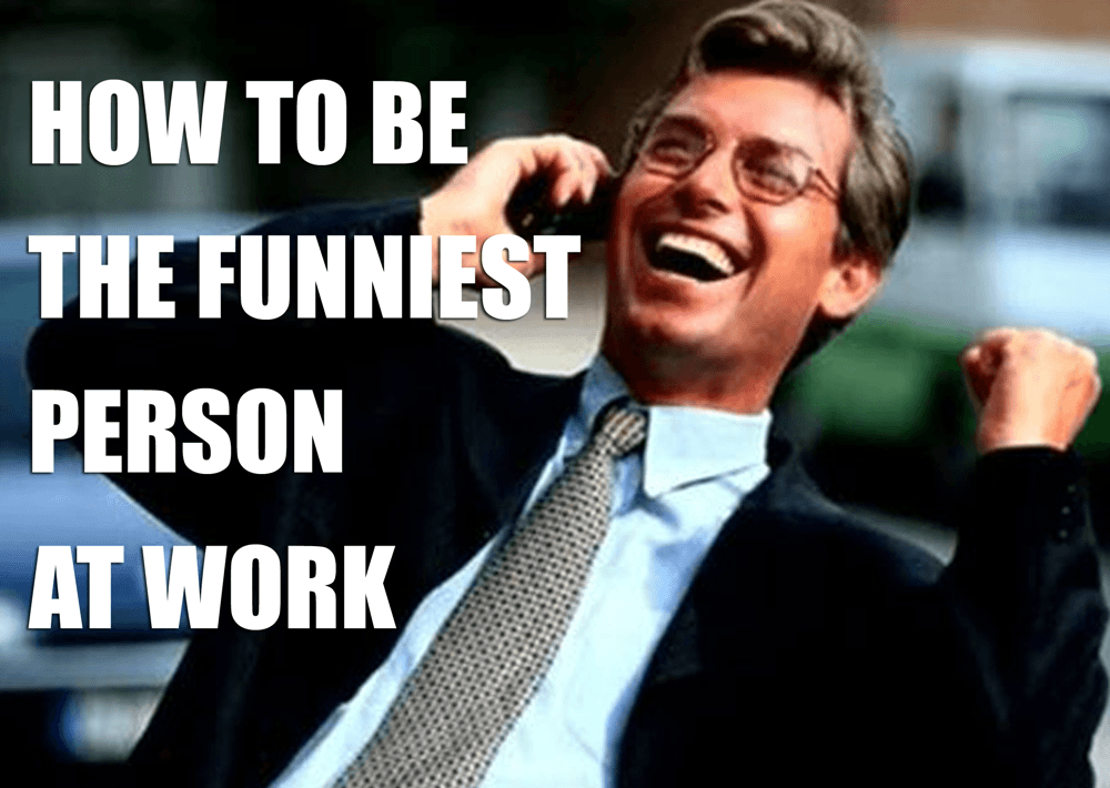 How To Be The Funniest Person At Work