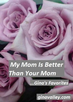 Humor Funny Humorous Family Life Love Laugh Laughter Parenting Mom Moms Dad Dads Parenting Child Kid Kids Children Son Sons Daughter Daughters Brother Brothers Sister Sisters Grandparent Grandma Grandpa Grandparents Grandfather Grandmother Parenting Gina Valley My Mom Is Better Than Your Mom...Gina's Favorites Birthday