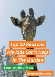 Humor Funny Humorous Family Life Love Laugh Laughter Parenting Mom Moms Dad Dads Parenting Child Kid Kids Children Son Sons Daughter Daughters Brother Brothers Sister Sisters Grandparent Grandma Grandpa Grandparents Grandfather Grandmother Parenting Gina Valley Top 10 Reasons My Kids Can't Help In The Garden Gardening