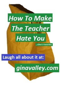 Humor Funny Humorous Family Life Love Laugh Laughter Parenting Mom Moms Dad Dads Parenting Child Kid Kids Children Son Sons Daughter Daughters Brother Brothers Sister Sisters Grandparent Grandma Grandpa Grandparents Grandfather Grandmother Parenting Gina Valley How To Make The Teacher Hate You ...Gina's Favorites Back To School