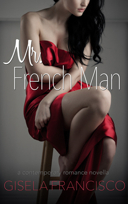 Mr. French Man - Erotic Romance Novella