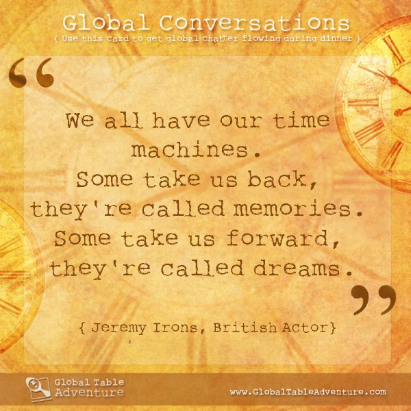 We all have our time machines... Plus dozens of other inspiring quotes from around the world.