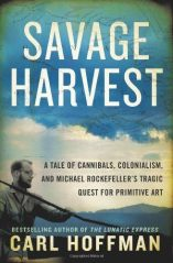Savage Harvest: A Tale of Cannibals, Colonialism, and Michael Rockefeller's Tragic Quest for Primitive Art (Review)