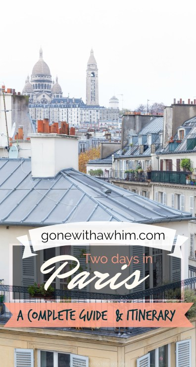 Paris in two days or more // A complete guide and itinerary to Paris, France // gonewithawhim.com