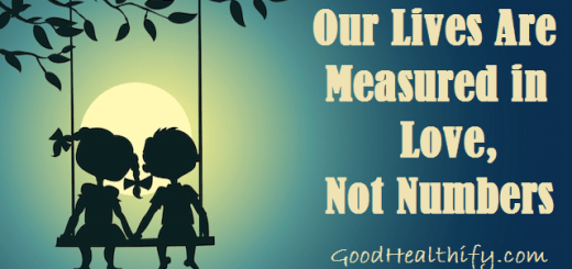 Our Lives Are Measured in Love, Not Numbers