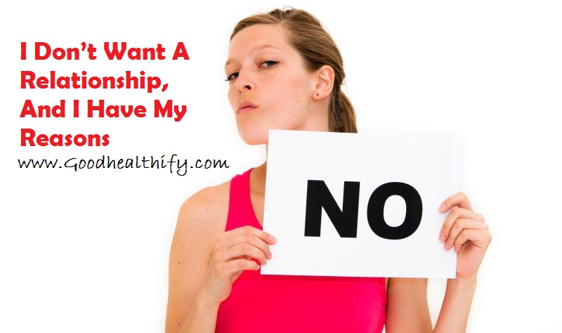 I Don't Want A Relationship, And I Have My Reasons