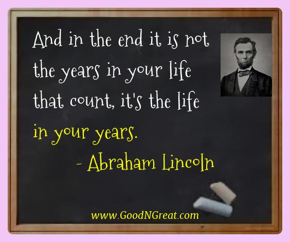 Abraham Lincoln Best Quotes  - And in the end it is not the years in your life that count,