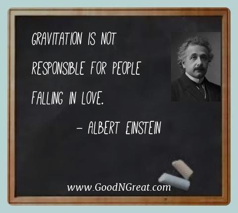 Albert Einstein Best Quotes  - Gravitation is not responsible for people falling in