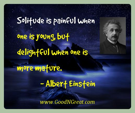 Albert Einstein Best Quotes  - Solitude is painful when one is young, but delightful when