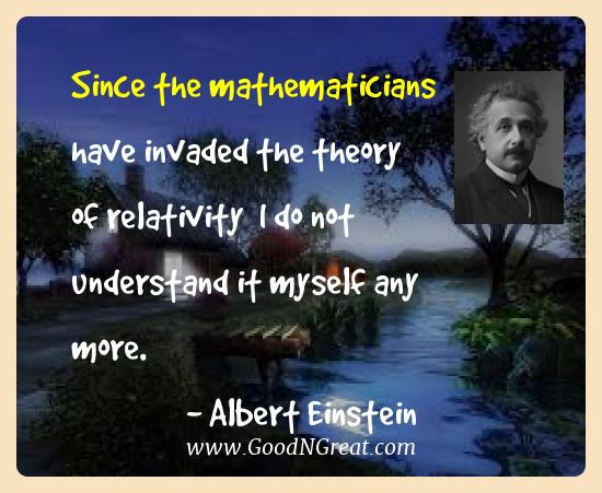 Albert Einstein Best Quotes  - Since the mathematicians have invaded the theory of