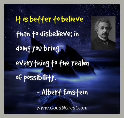 Albert Einstein Best Quotes  - It is better to believe than to disbelieve; in doing you
