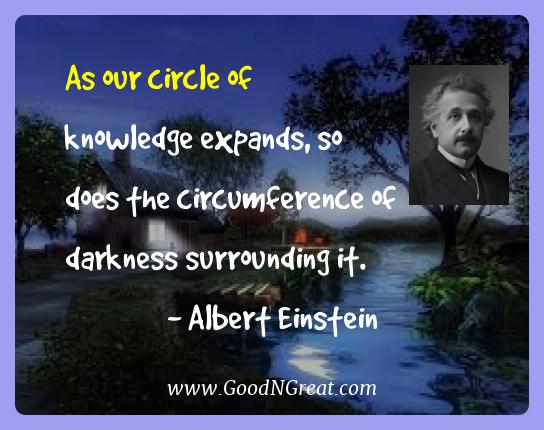 Albert Einstein Best Quotes  - As our circle of knowledge expands, so does the