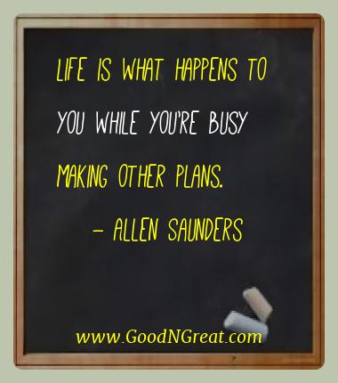 Allen Saunders Best Quotes  - Life is what happens to you while you're busy making other