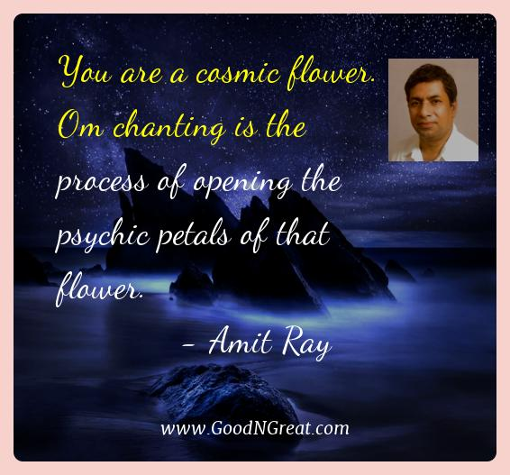 Amit Ray Best Quotes  - You are a cosmic flower. Om chanting is the process of