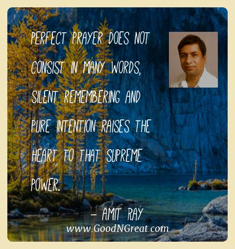 Amit Ray Best Quotes  - Perfect prayer does not consist in many words, silent