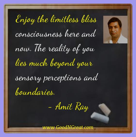 Amit Ray Best Quotes  - Enjoy the limitless bliss consciousness here and now. The
