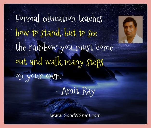 Amit Ray Best Quotes  - Formal education teaches how to stand, but to see the
