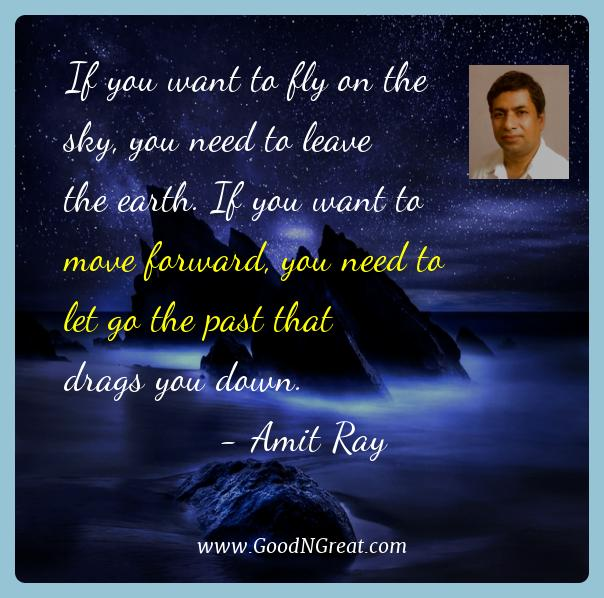 Amit Ray Best Quotes  - If you want to fly on the sky, you need to leave the earth.