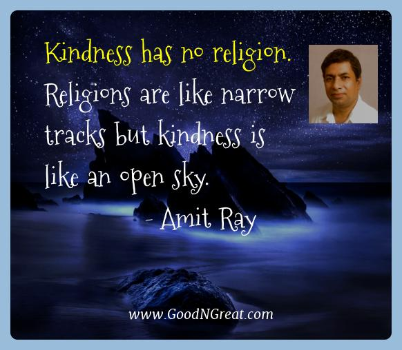 Amit Ray Best Quotes  - Kindness has no religion. Religions are like narrow tracks