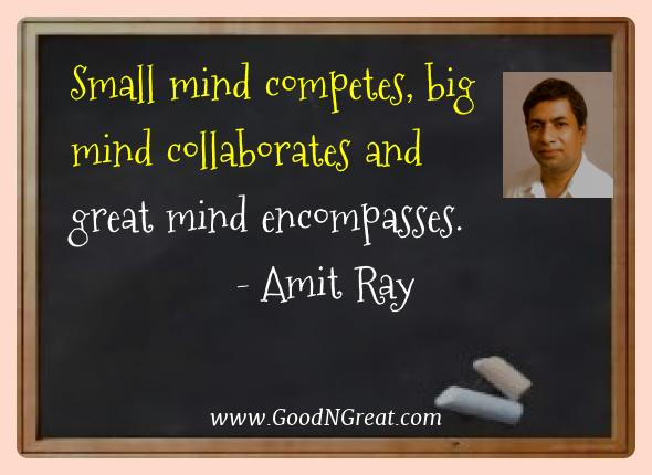 Amit Ray Best Quotes  - Small mind competes, big mind collaborates and great mind