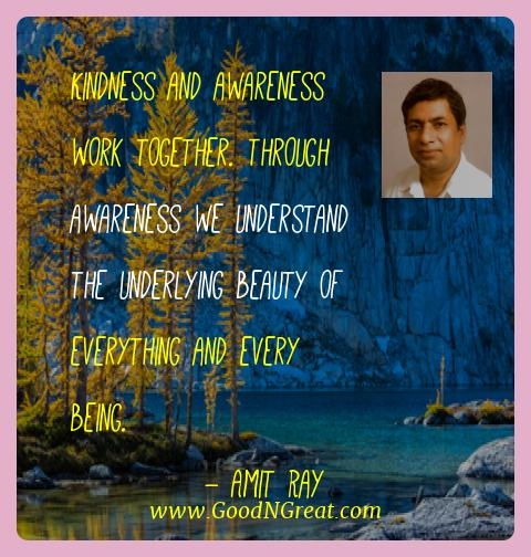 Amit Ray Best Quotes  - Kindness and awareness work together. Through awareness we