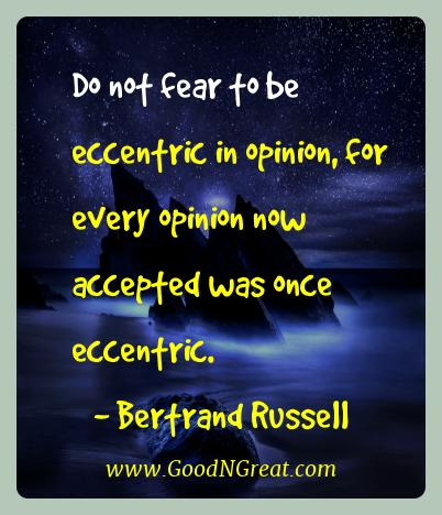 Bertrand Russell Best Quotes  - Do not fear to be eccentric in opinion, for every opinion