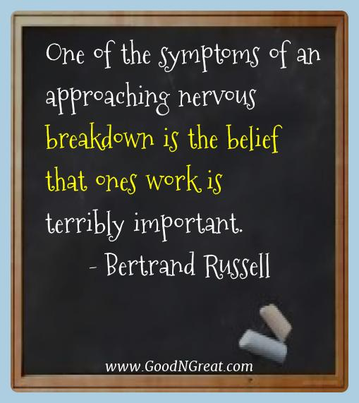 Bertrand Russell Best Quotes  - One of the symptoms of an approaching nervous breakdown is