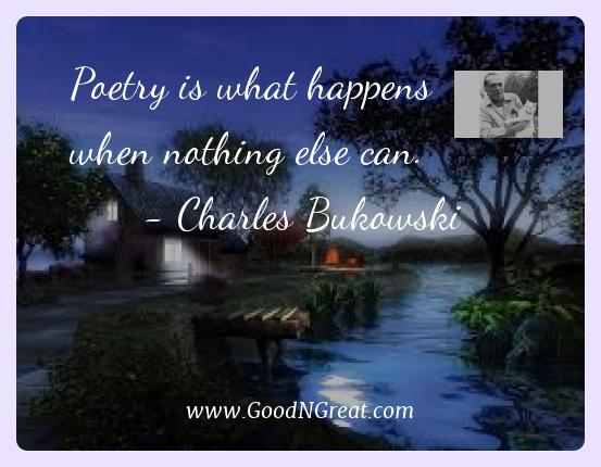 Charles Bukowski Best Quotes  - Poetry is what happens when nothing else