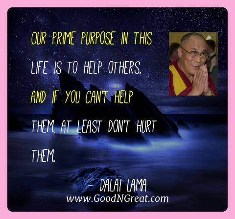 Dalai Lama Best Quotes  - Our prime purpose in this life is to help others. And if