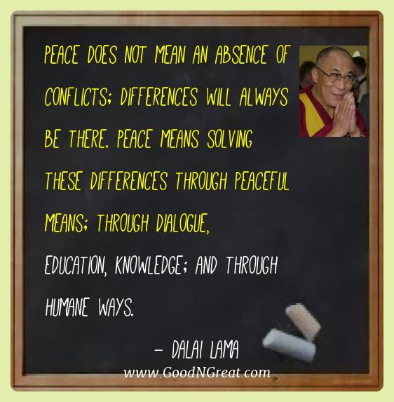 Dalai Lama Best Quotes  - Peace does not mean an absence of conflicts; differences