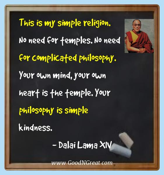 Dalai Lama Xiv Best Quotes  - This is my simple religion.  No need for temples. No need