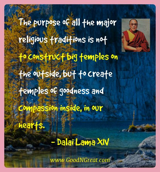 Dalai Lama Xiv Best Quotes  - The purpose of all the major religious traditions is not to