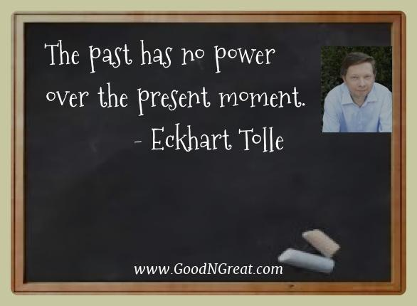 Eckhart Tolle Best Quotes  - The past has no power over the present