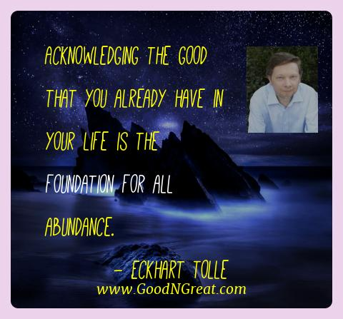 Eckhart Tolle Best Quotes  - Acknowledging the good that you already have in your life
