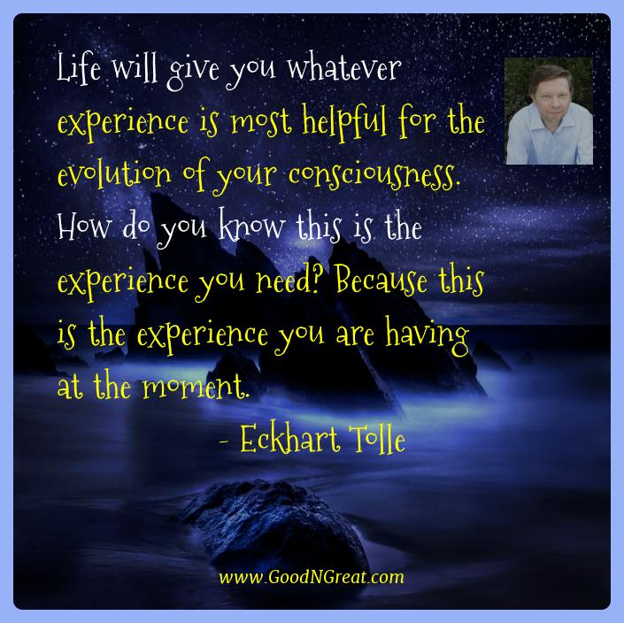 Eckhart Tolle Best Quotes  - Life will give you whatever experience is most helpful for