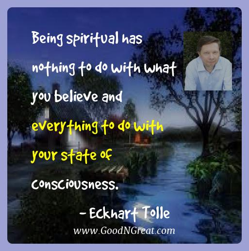 Eckhart Tolle Best Quotes  - Being spiritual has nothing to do with what you believe and