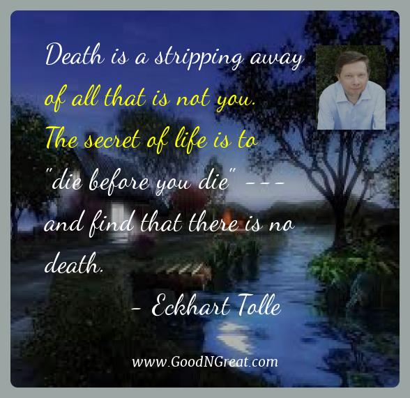 Eckhart Tolle Best Quotes  - Death is a stripping away of all that is not you. The