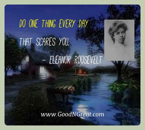 Eleanor Roosevelt Best Quotes  - Do one thing every day that scares